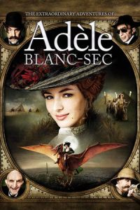 The Extraordinary Adventures of Adèle Blanc-Sec (Les aventures extraordinaires d'Adèle Blanc-Sec) (2010)