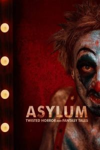 Asylum: Twisted Horror and Fantasy Tales (2020)